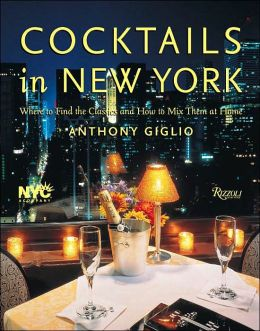 Cocktails in New York: Where to Find 100 Classics and How to Mix Them at Home