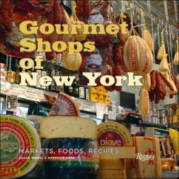 Gourmet Shops of New York: Markets, Foods, Recipes