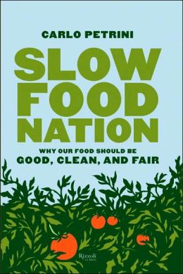 Slow Food Nation: A Blueprint for Changing the Way We Eat