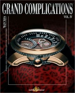 Grand Complications, Vol. IV: The Original Annual of the World's Watch Complications and Manufacturers