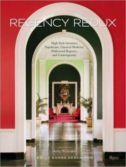 Regency Redux: High Style Interiors: Napoleonic, Classical Moderne, Hollwood Regency, and Contemporary