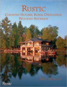 Rustic: Country Houses, Rural Dwellings, Wooded Retreats