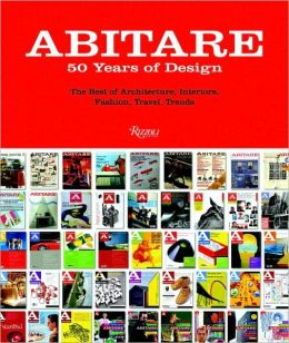 Abitare: 50 Years of Design: The Best of Architecture, Interiors, Photography, Travel, and Trends 1961-2011