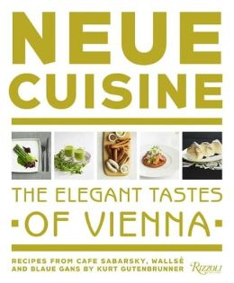 Neue Cuisine: The Elegant Tastes of Vienna: Recipes from Cafe Sabarsky, Wallse, and Blaue Gans
