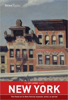 The Art Lovers' Guide: New York: The finest art in New York by museum, artist, or period