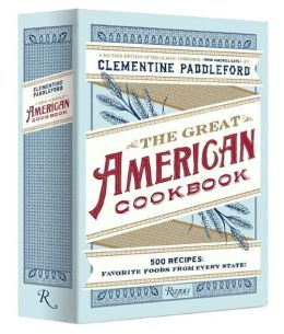 The Great American Cookbook: 500 Time-Tested Recipes: Favorite Food from Every State---
