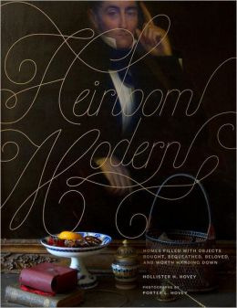 Heirloom Modern: Homes filled with objects bought, bequeathed, beloved, and worth handing down
