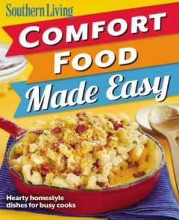 southern living comfort food made easy hearty homestyle dishes for