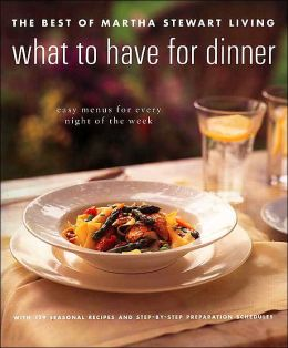 Best of Martha Stewart Living: What to Have for Dinner
