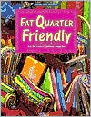 Fat Quarter Friendly: From Fons and Porter's for the Love of Quilting Magazine