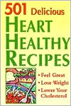 501 Delicious Heart Healthy Recipes: Feel Great - Lose Weight - Lower Your Cholesterol