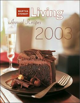 Martha Stewart Living 2003 Annual Recipes