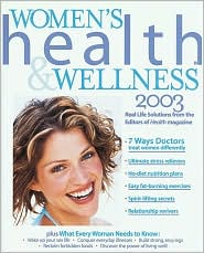 Women's Health & Wellness 2003: Real Life Solutions from the Editors of Health Magazine