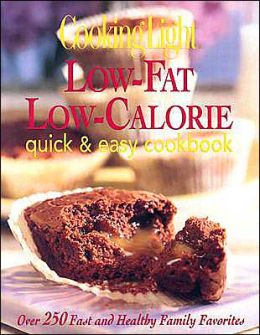 Cooking Light Low-Fat, Low-Calorie Quick and Easy Cookbook