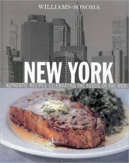 Williams-Sonoma Foods of the World: New York: Authentic Recipes Celebrating the Foods of the World