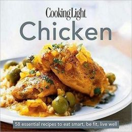Cooking Light Cook's Essential Recipe Collection: Chicken: 58 essential recipes to eat smart, be fit, live well