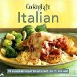 Cooking Light Cook's Essential Recipe Collection: Italian: 60 essential recipes to eat smart, be fit, live well