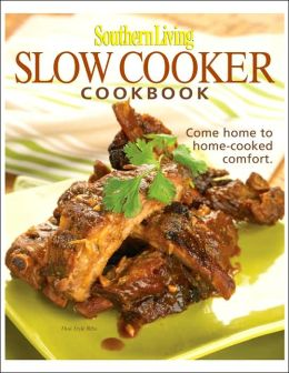 southern living slow cooker cookbook 203 kitchen tested