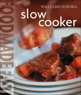Williams-Sonoma: Slow Cooker: Food Made Fast