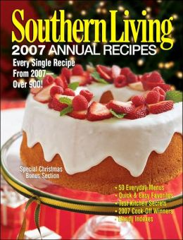 Southern Living: 2007 Annual Recipes: Every Single Recipe From 2007 -- Over 900!