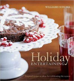Williams-Sonoma Holiday Entertaining: Inspired recipes & ideas for celebrating the season
