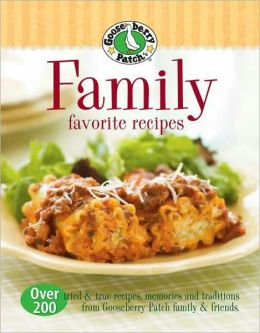 Gooseberry Patch Family Favorites Recipes: Over 200 tried & true recipes, memories and traditions from Gooseberry Patch family and friends