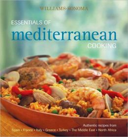 Williams-Sonoma Essentials of Mediterranean Cooking: Authentic recipes from Spain, France, Italy, Greece, Turkey, The Middle East, North Africa