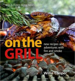 Williams-Sonoma On the Grill: Adventures in Fire and Smoke