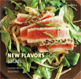 Williams-Sonoma New Flavors for Salads: Classic Recipes Redefined