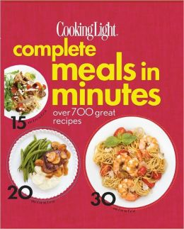 Cooking Light Complete Meals in Minutes: Over 700 Great Recipes