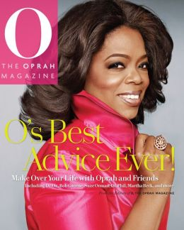 O's Best Advice Ever!: Make Over Your Life With Oprah & Friends