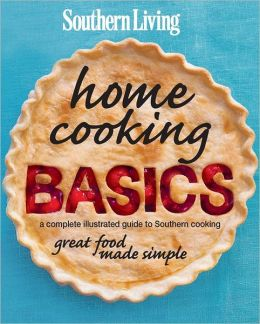 Southern Living Home Cooking Basics: A complete illustrated guide to Southern cooking