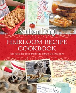 Southern Living Heirloom Recipe Cookbook: The Food We Love From The Times We Treasure (PagePerfect NOOK Book)