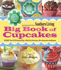 Southern Living Big Book of Cupcakes: 150 Brilliantly Delicious Dreamcakes (PagePerfect NOOK Book)