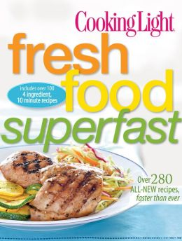 Cooking Light Fresh Food Superfast: Over 280 all-new recipes, faster than ever (PagePerfect NOOK Book)
