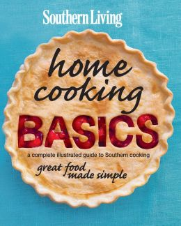 Southern Living Home Cooking Basics: A Complete Illustrated Guide to Southern Cooking (PagePerfect NOOK Book)