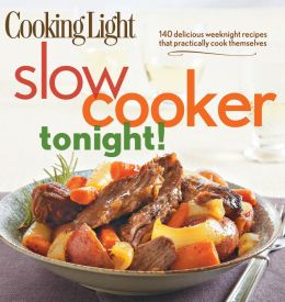 Cooking Light Slow-Cooker Tonight!: 140 Delicious Weeknight Recipes That Practically Cook Themselves (PagePerfect NOOK Book)