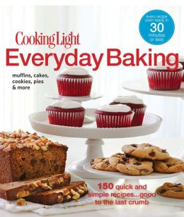 Cooking Light Everyday Baking: 150 Quick and Simple Recipes...Good to the Last Crumb (PagePerfect NOOK Book)