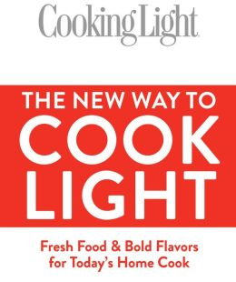 Cooking Light The New Way to Cook Light: Fresh Food and Bold Flavors for Today's Home Cook (PagePerfect NOOK Book)