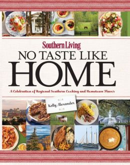 southern living no taste like home a celebration of