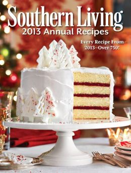 Southern Living 2013 Annual Recipes: Every Recipe From 2013 -- over 750!