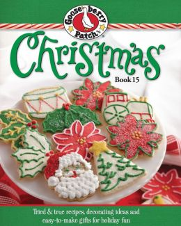 Gooseberry Patch Christmas Book 15: Tried & true recipes, decorating ideas and easy-to-make gifts for holiday fun