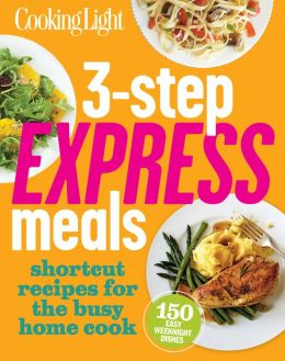 Cooking Light 3 Step Express Meals Easy Weeknight Recipes For Today 39 S Ho