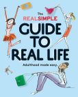Book Cover Image. Title: The Real Simple Guide to Real Life:  Adulthood made easy., Author: Editors of Real Simple Magazine