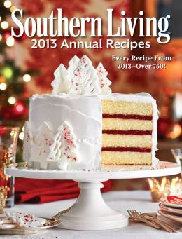 Southern Living Annual Recipes 2013: Every Single Recipe from 2013 -- over 750!