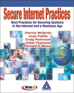Secure Internet Practices: Best Practices for Securing Systems in the Internet and E-Business Age