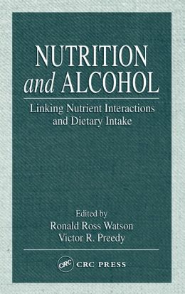 Nutrition and Alcohol: Linking Nutrient Interactions and Dietary Intake