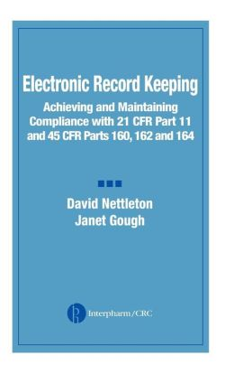 Electronic Record Keeping: Achieving and Maintaining Compliance with 21 CFR Part 11 and 45 CFR Parts 160, 162, and 164