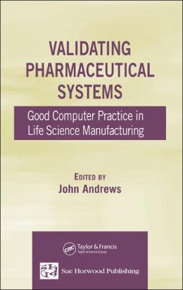 Validating Pharmaceutical Systems: Good Computer Practice in Life Science Manufacturing