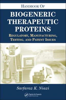 Handbook of Biogeneric Therapeutic Proteins: Regulatory, Manufacturing, Testing, and Patent Issues